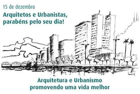 Olhe à sua volta...Você vai ver muitas coisas feitas por arquitetos e urbanistas
